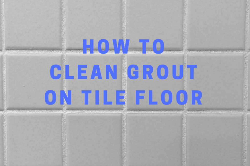 Clean Grout on Tile Floor